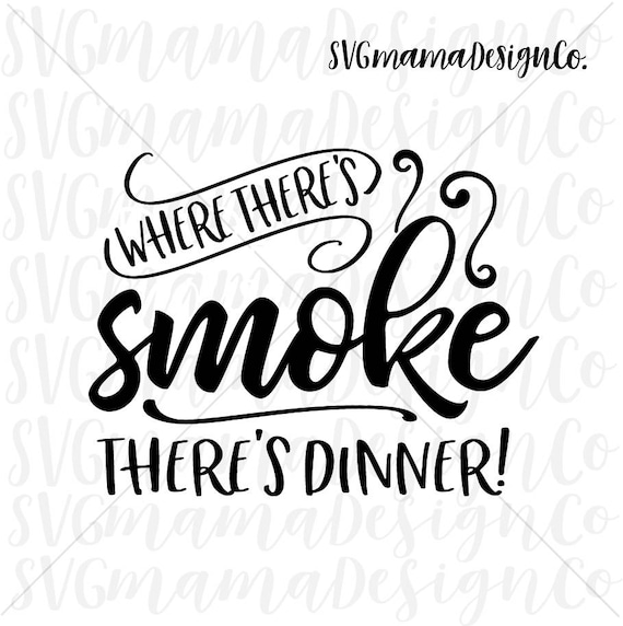 Where Theres Smoke Svg Kitchen Quote Svg Camping Quote Svg Cut File For Cricut And Silhouette