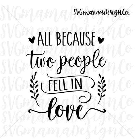 All Because Two People Fell In Love Svg Printable Vector Image Etsy