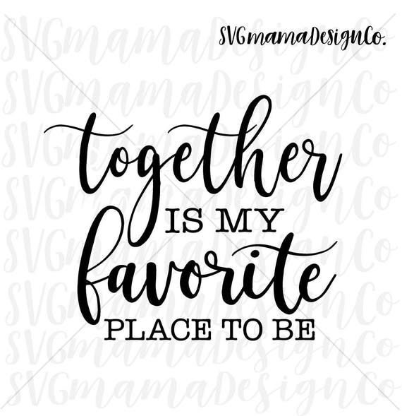 Funny Friday Quotes Humor: Together Is My Favorite Place To Be SVG Rustic Sign Quote