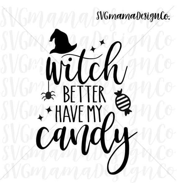 Witch Better Have My Candy Svg Vector Image Cut File For Etsy