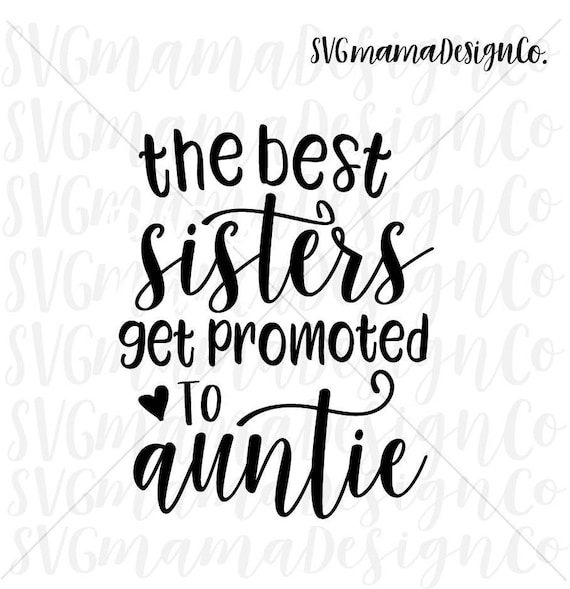 The Best Sisters Get Promoted To Auntie Svg Vector Image Cut Etsy
