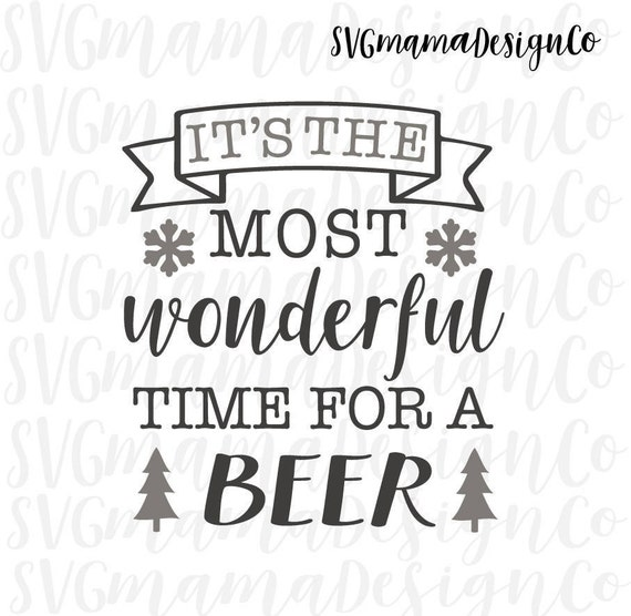 Most Wonderful Time For A Beer Svg Winter Holiday Christmas Etsy
