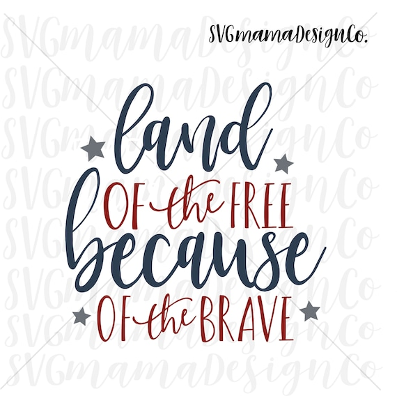 Land Of The Free Because Of The Brave Svg Cut File For Cricut Etsy
