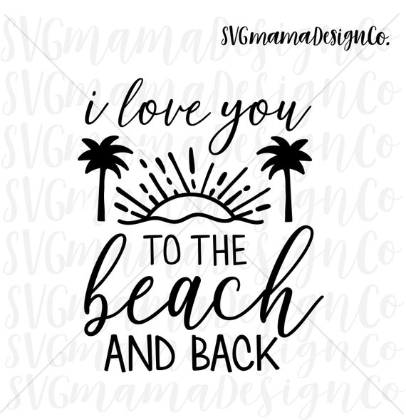 I Love You To The Beach And Back Svg Vector Image For Cricut Etsy