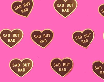 Sad but rad enamel pin badge emo