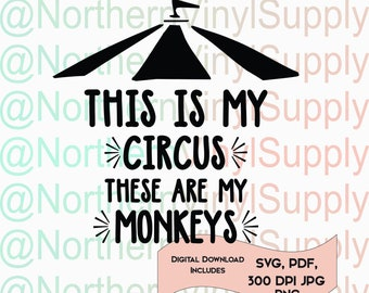 This Is My Circus These Are My Monkeys SVG cut file - Monkeys Digital Download - Circus Download - circus party - circus birthday - monkeys
