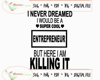 Never Dreamed Id Be A Super Cool Entrepreneur