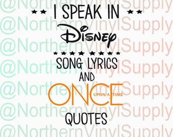 I Speak In Disney Song Lyrics And Once Upon A Time Quotes   Once Upon A  Time SVG   Cricut Cut File   Cameo Cutting File   Quotes File
