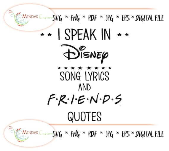 I Speak In Disney Song Lyrics And Friends Quotes Friends Svg Etsy