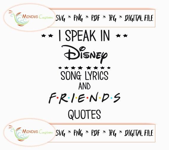 I Speak in Disney Song Lyrics and Friends Quotes - Friends SVG - Friends  Quotes - Friends Show, disney lyrics and friends quote svg
