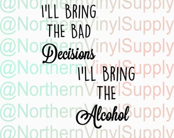 I'll Bring The Bad Decisions - I'll Bring The Alcohol - Besties - Friends - Girlfriends - Bar SVG - Drink File - No Actual Item Will Be Sent