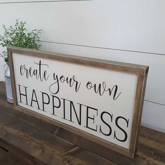 Create Your Own Happiness Sign Rustic Home Sign Wood Home