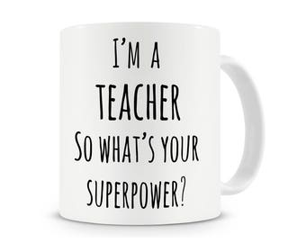 I'm a Teacher So What's Your Superpower Mug, Coffee Mug, Teacher Gift, Funny Teacher Mug, Teacher Gifts