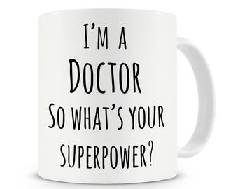 I'm a Doctor So What's Your Superpower Mug, Coffee Mug, Gift For Doctors, Funny Coffee Mug, Doctor Gifts, Doctor Mugs