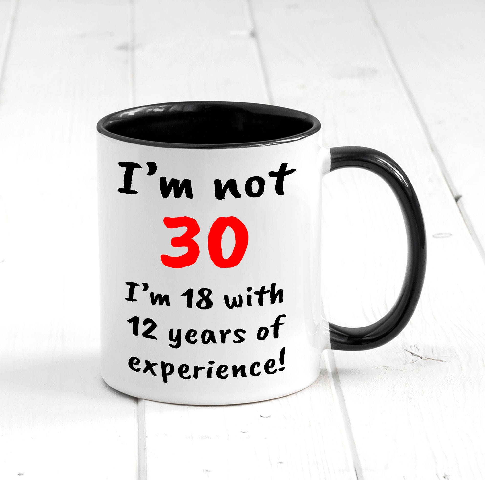 Im Not 30 18 With 12 Years Of Experience Mug