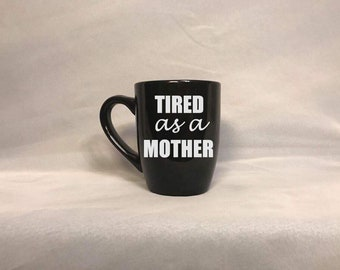 Tired As A Mother 12 oz Coffee Mug