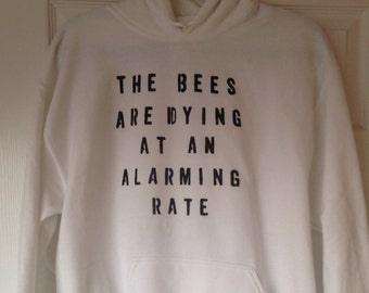 The Bees are Dying at an Alarming Rate Sweatshirt