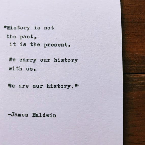 James Baldwin History Is Not The Past It Is The Present We Carry Our History With Us Quote Hand Typed On 1960 Typewriter