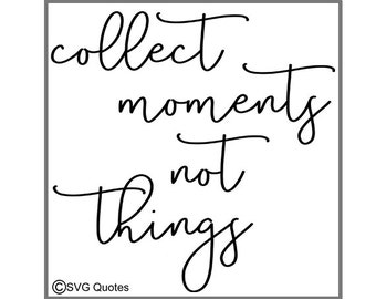 SVG Cutting File Collect Moments not things DXF EPS. For Cricut Explore, Silhouette & More. Instant Download Personal/Commercial Use. Vinyl.