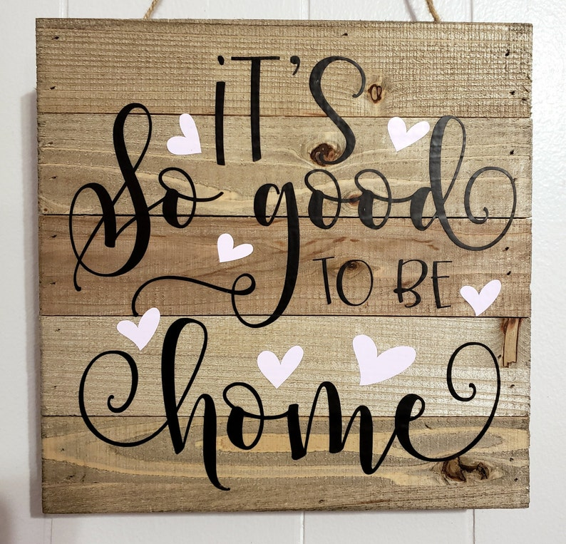 It's So Good to Be Home Wooden Sign 12 x 12  FREE image 0