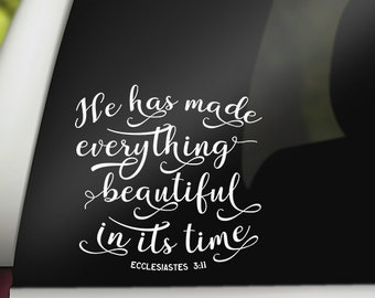 He Has Made Everything Beautiful In Its Time Ecclesiastes 3:11 Vinyl Christian Decal, Car Window, Wall, Sticker, Laptop