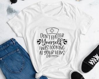 Nurse Women's T-shirt, Don't Flatter yourself nurse t-shirt, snarky nurse t-shirt