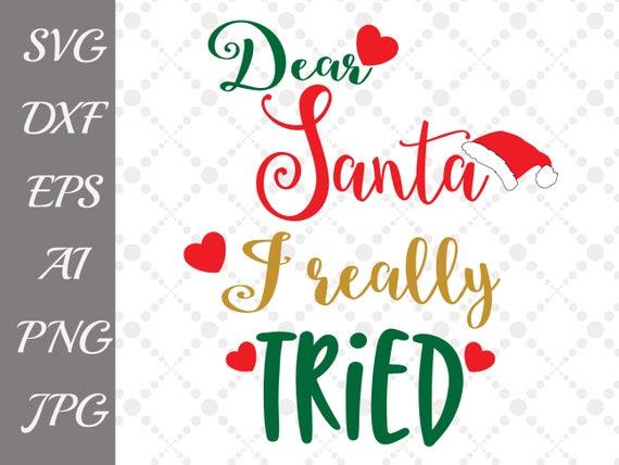 Dear Santa I Really Tried Svg Santa Svg Christmas Etsy