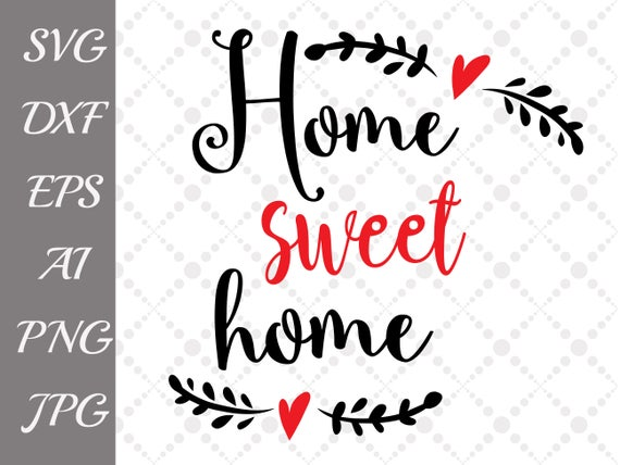 Home Sweet Home Svg Home Quotes Svg Home Etsy