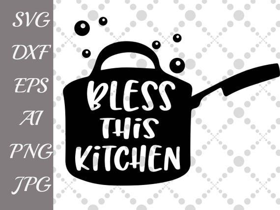 Bless This Kitchen Svg Kitchen Quote Svg Kitchen Etsy