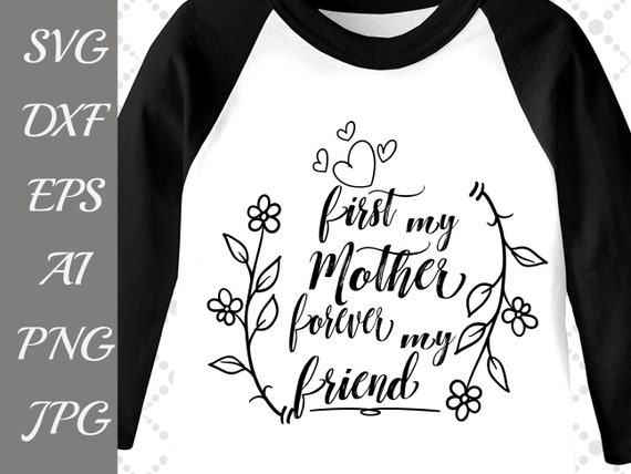 First My Mother Forever My Friend Svg Mothers Day Etsy