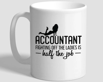 Accountant Fighting Off The Ladies Is Half The Job, Accountant Gift, Accountant Mug,  Gifts For Accountants, Accounting Gifts
