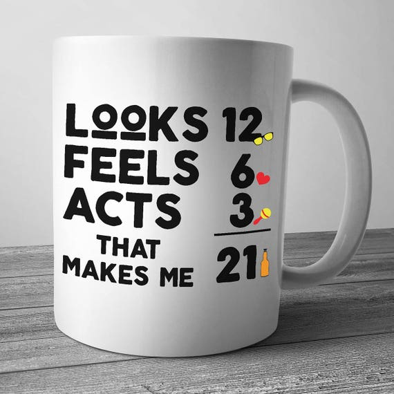 Looks 12 Feels 6 Acts 3 That Makes Me 21 21st Birthday Mug
