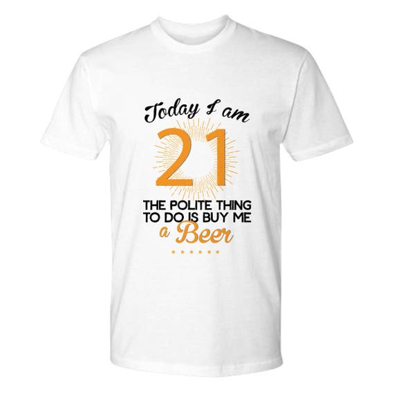 Today Im 21 Buy Me A Beer 21st Birthday Shirt