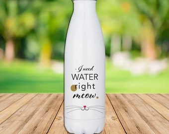 """I need water right meow"" water bottle in stainless steel, white or brushed silver metal, cat, mustache, Word, original gift"