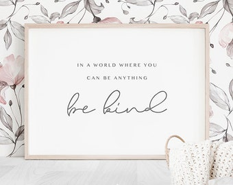 ee4c0a002 In a world where you can be anything be kind Printable Quote, Kindness  Quotes, Be Kind Printable, Kindness Quote Art, Be Kind Wall Art Print
