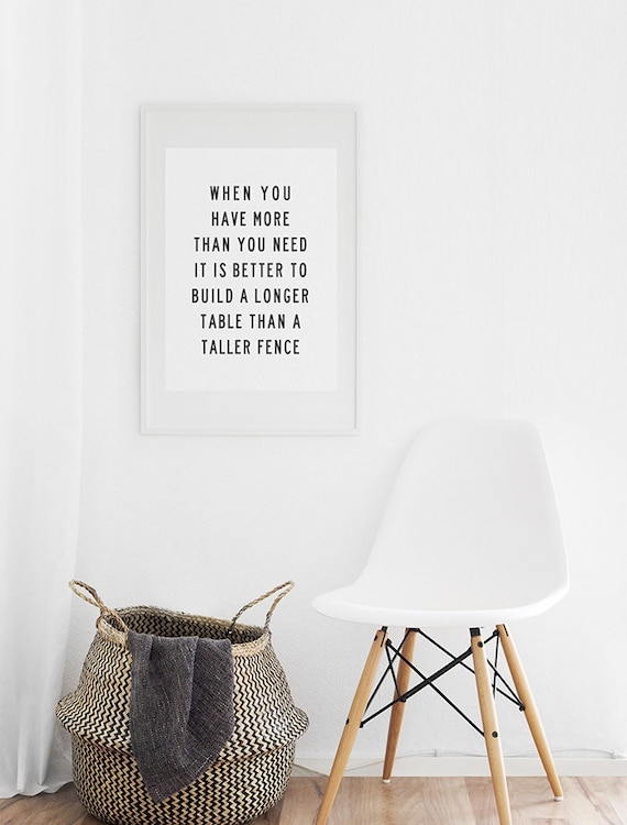 When you have more than you need build a longer table, Living Room  Printable Wall Art, Dining Room Quote, Kitchen Quote, Living Room Quotes