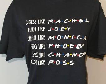 FRIENDS Shirt/ TV Show Shirt/ FRIENDS/ Rachel, Joey, Monica, Phoebe, Chandler, Ross