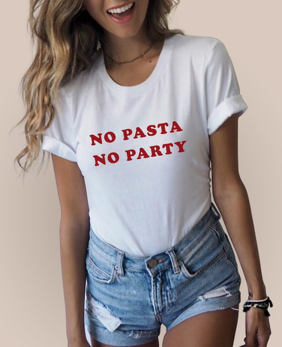 No Pasta No Party T Shirt | Pasta Shirt, Tumblr Shirts, Aesthetic Clothing, Italian Shirt, Italian Girl Shirt, Carboholic, Gift For Her