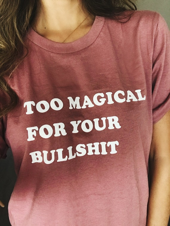 Too Magical For Your Bullshit Shirt | Tumblr Shirts, Aesthetic Clothing, Unicorn Vibes, 70s Clothing, 60s Clothing, Graphic Tee, Vintage