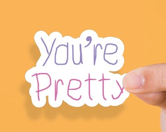You're Pretty Vinyl Sticker - Self Adhesive 10cm Wide - Just Peel and Stick - Self Love Laptop, Mirror, Tablet, Phone, MacBook Stickers