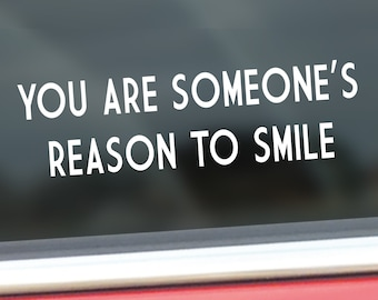 You Are Someone's Reason To Smile Vinyl Decal - Inspirational Car Window Decal - Kind Bumper Sticker - Waterproof Positive Quote Transfer