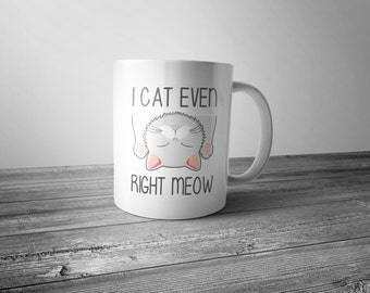 I Cat Even Right Meow - Coffee Mug
