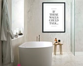 If This Walls Could Talk Print | Home Decor | Typography Print | Bathroom Wall Decor | Bedroom Wall Art | Above Bed Decor | Housewarming