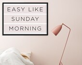 Easy Like Sunday Morning Print | Quote Poster | Inspirational Quote | Home Decor | Above Bed Wall Art | Bedroom Decor | Housewarming Print