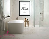 Get Naked Bathroom Poster | Get Naked Sign | Bathroom Decor | Bathroom Sign | Home Decor | Bathroom Wall Art | Quote Prints, 3 Color Options