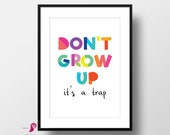 Don't Grow Up it's a Trap | Kids Room Decor | Kids Room Prints | Kids Quotes | Playroom Decor | Dorm Decor | Bedroom Decor | Toddlers Room