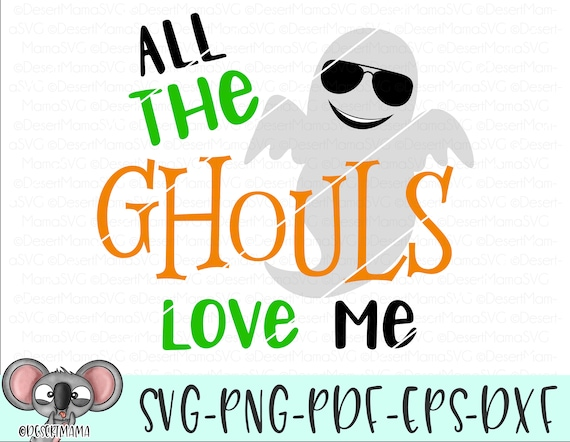 All The Ghouls Love Me Svg Dxf Cricut Cameo Cut File Etsy