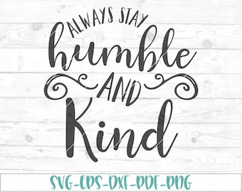 Always stay humble and kind svg, eps, dxf, png, cricut, cameo, scan N cut, cut file, country song svg, quote svg, humble & kind svg