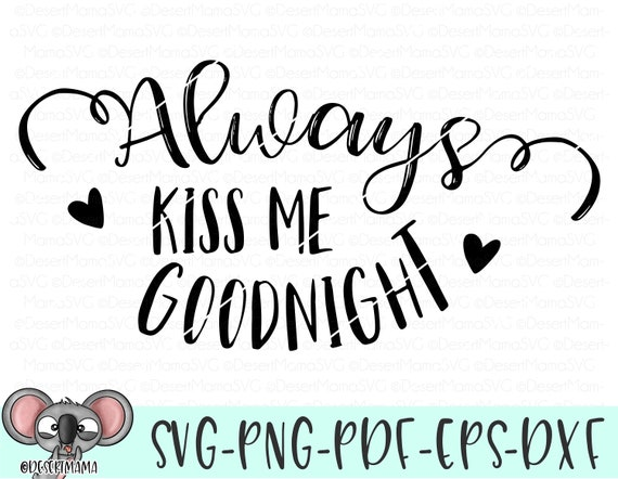 Always Kiss Me Goodnight Svg Eps Dxf Png Cricut Cameo Etsy