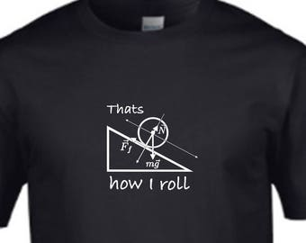 Thats how I roll - Physics humour Mens T Shirt